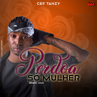 Cef Tanzy - Perdoa Só Mulher [DOWNLOAD]MP3