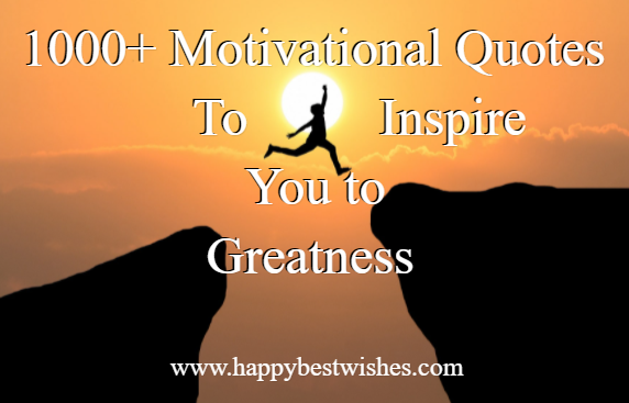 1000+ Motivational Quotes to Inspire You to Greatness