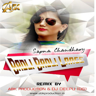 Badli Badli Laage (Sapna Chaudhary) ABK Production & DJ Deepu (DS)