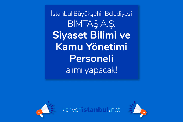 İstanbul Büyükşehir Belediyesi iştiraki BİMTAŞ A.Ş. siyaset bilim ve kamu yönetimi personeli alımı yapacak. Detaylar kariyeristanbul.net'te!