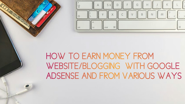 How To Earn Money From Website/Blogging  With Google Adsense And From Various Ways