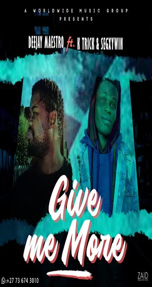 MUSIC || DEEJAY MAESTRO - GIVE ME MORE FT. K TRICK & SEGXYWIN