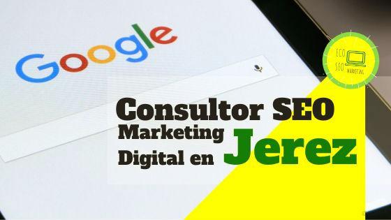 Consultor SEO y en Marketing Digital en Jerez o Localidades Cercanas, contacta conmigo sin ningún compromiso.