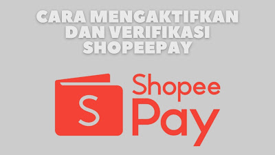 cara mengaktifkan dan verifikasi shopeepay