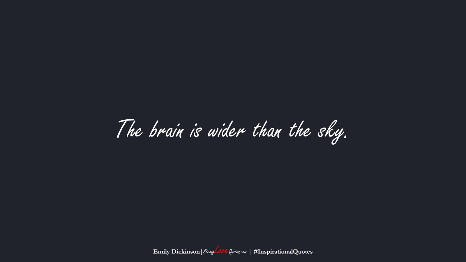 The brain is wider than the sky. (Emily Dickinson);  #InspirationalQuotes