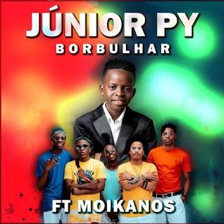 Júnior Py Feat. Os Moikanos - Borbulhar (Afro House)