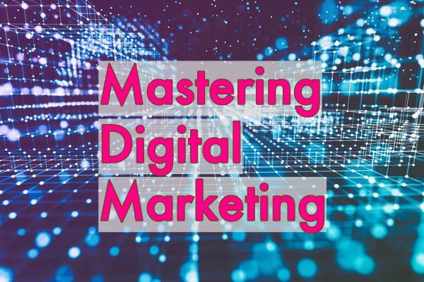Mastering Digital Marketing - Part 1