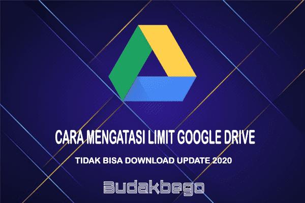 Cara Mengatasi Limit Google Drive yang Tidak Bisa Download Update 2020