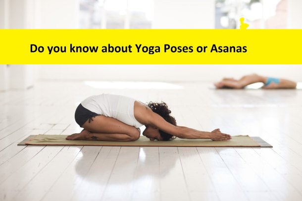 Do you know about Yoga Poses or Asanas ? If not, you will get complete information here.