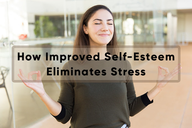 How Improved Self-Esteem Eliminates Stress