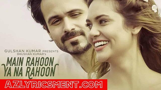 Main Rahoon Ya Na Rahoon Lyrics Armaan Malik, Emraan Hashmi, Esha Gupta