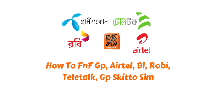 How To FnF Gp, Airtel, Bl, Robi, Teletalk, Gp Skitto Sim