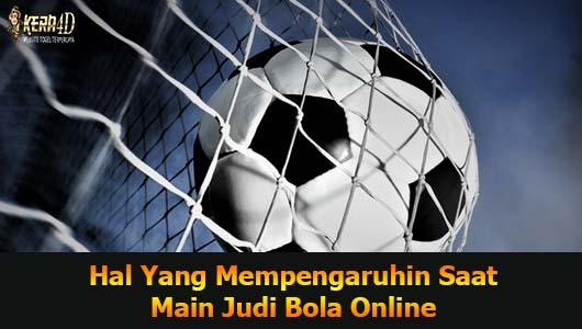 Hal Yang Mempengaruhin Saat Main Judi Bola Online