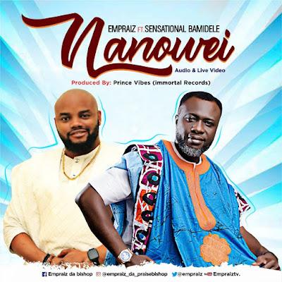 Nanowei by Empraiz ft. Sensational Bamidele Mp3 & Lyrics