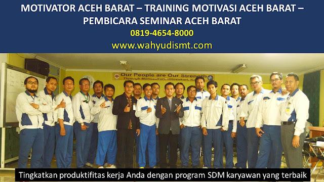 MOTIVATOR ACEH BARAT, TRAINING MOTIVASI ACEH BARAT, PEMBICARA SEMINAR ACEH BARAT, PELATIHAN SDM ACEH BARAT, TEAM BUILDING ACEH BARAT