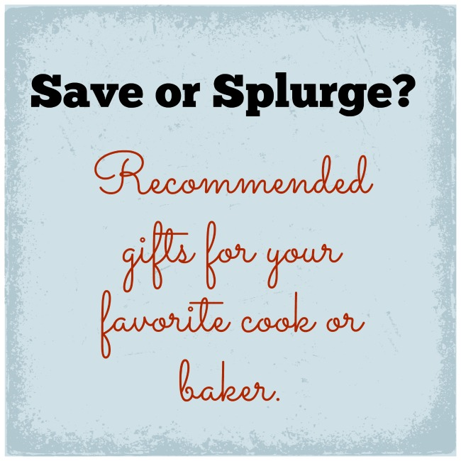 Save or Splurge? Recommended Gifts for Your Favorite Cook or Baker