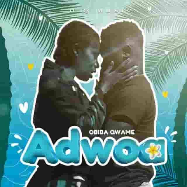 Obiba Qwame — Adwoa (Prod.By Narrows Beatz)