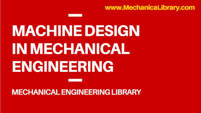 MACHINE DESIGN IN MECHANICAL ENGINEERING - Mechanical Engineering Library