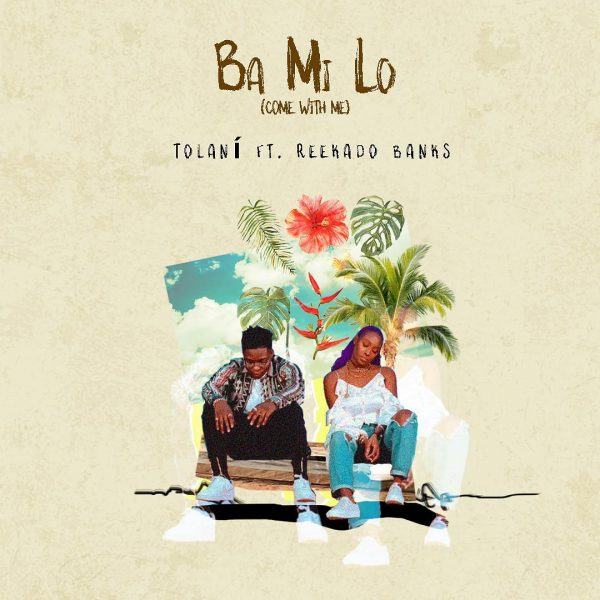 "DOWNLOAD MP3 Tolani - ""Ba Mi Lo""(Come With Me) ft Reekado Banks"