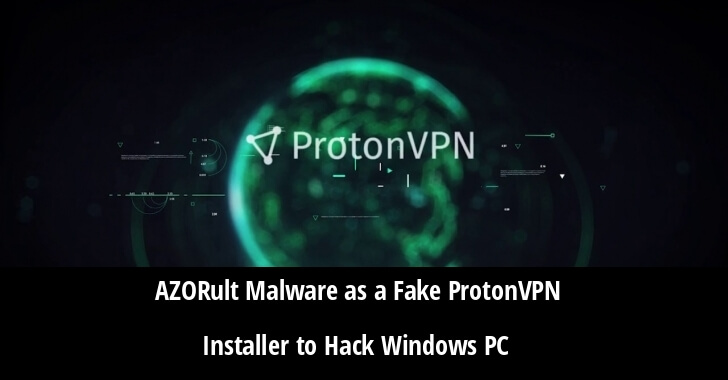 Hackers Spreading AZORult Malware As a Fake ProtonVPN Installer To Attack the Windows Computers