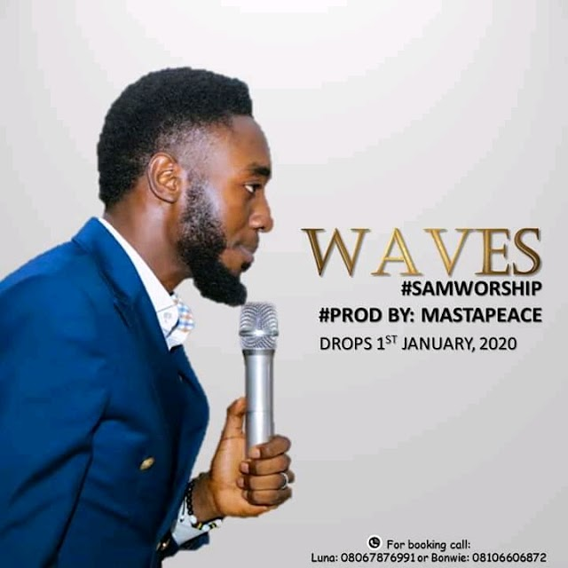 """Sam Worship"" Set To Drop New Music Titled ""Waves"" (01-01-2020)"