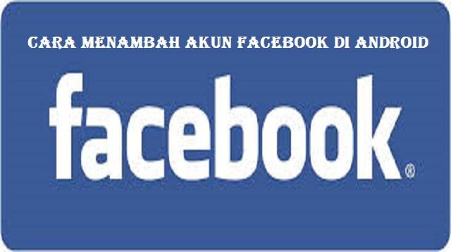 Cara Menambah Akun Facebook di Android