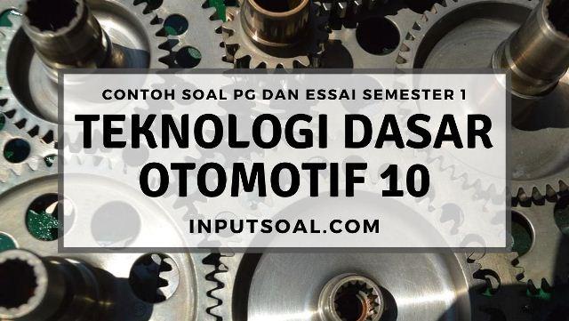 Contoh Soal Teknologi Dasar Otomotif Kelas 10 Semester 1 Inputsoal Com