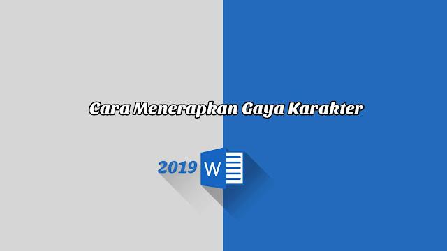 Cara Menerapkan Gaya Karakter - Word 2019