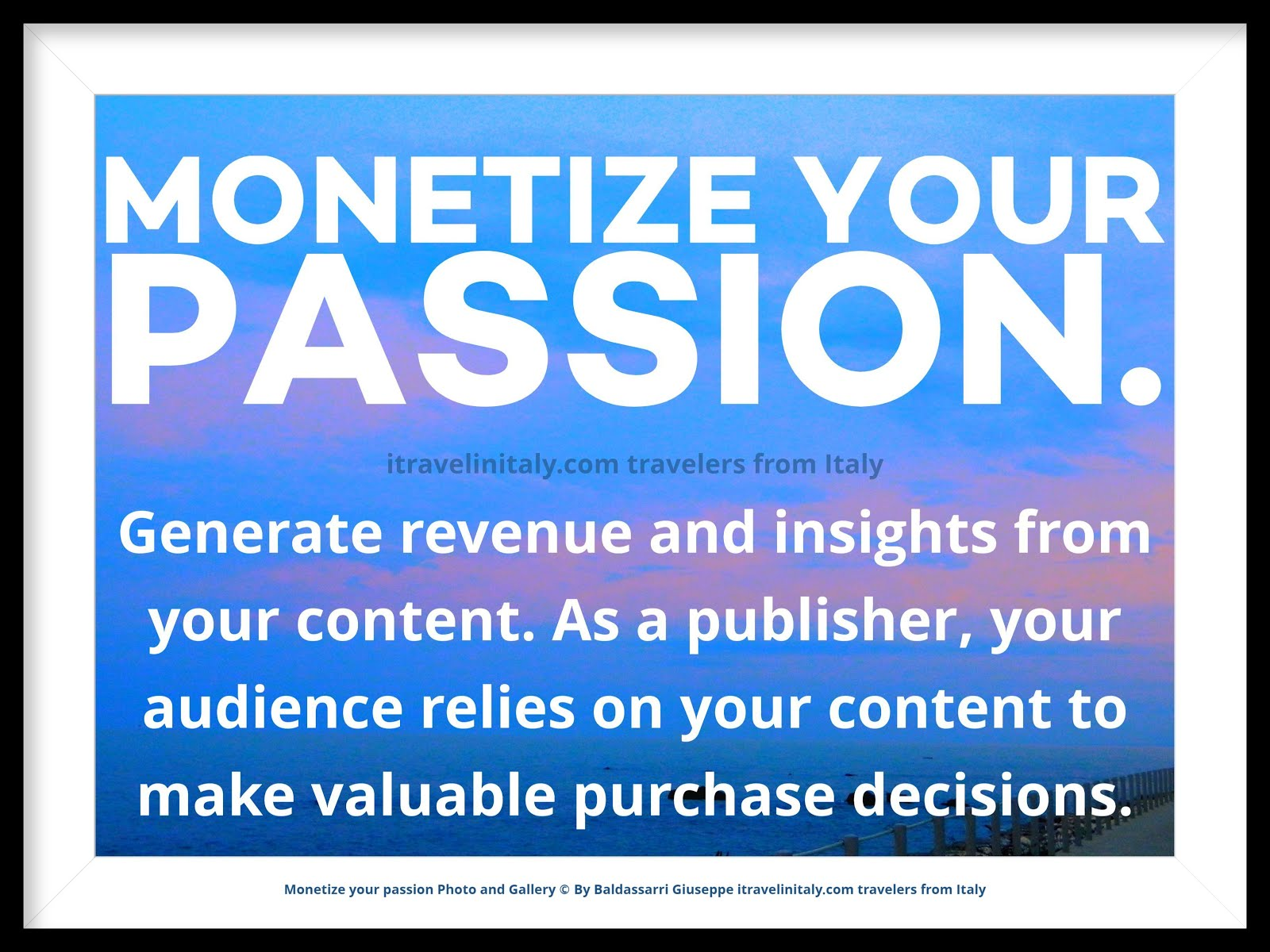 Monetize your passion.