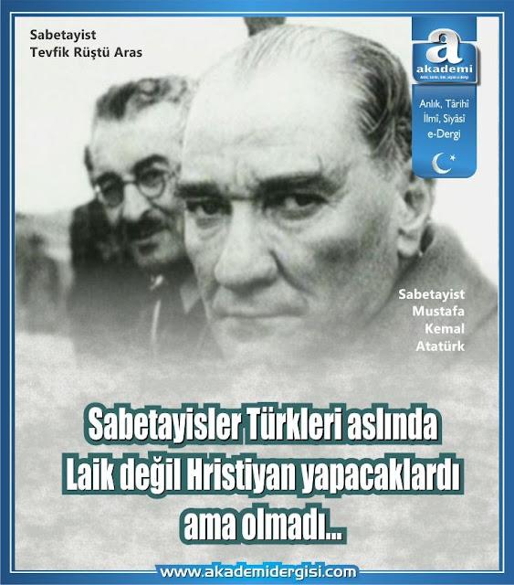 Sabetayisler aslında Türkleri Laik değil Hristiyan yapacaklardı.
