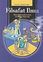 FILSAFAT ILMU Pengarang : Prof. Dr. Ahmad Tafsir Penerbit : Rosda