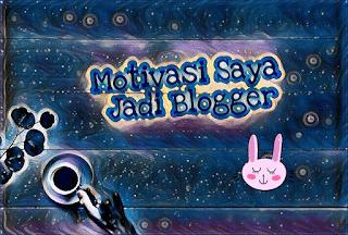 Motivasi jadi blogger