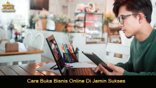 Cara Buka Bisnis Online Di Jamin Sukses