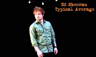 Ed Sheeran Lyrics - Typical Average