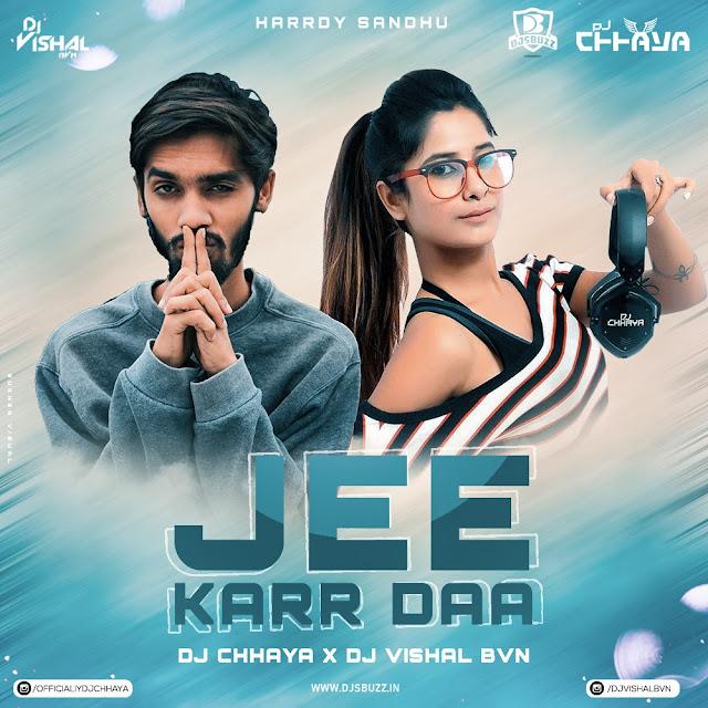 Jee Karda (Hardy Sandhu) – DJ Chhaya x DJ Vishal Bvn