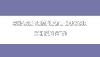 Share Template MOCGIN Chuẩn SEO
