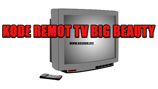 Kode Remot tv Big beauty