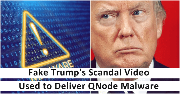 Fake Trump's Scandal Video Used to Deliver QNode Malware