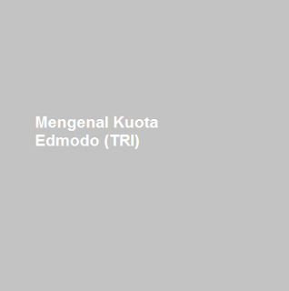 Pengertian Kuota Edmodo (Tri) dan Cara Penggunaanya