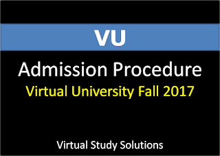 Virtual University Admission Schedule and Procedure Fall 2017
