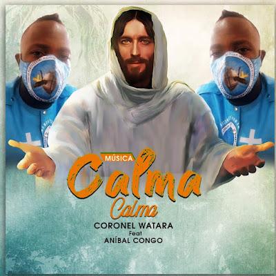 Coronel Watara - Calma Calma (Feat Aníbal Congo)