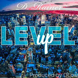 New Music Alert, D. Rainer, Level Up, New Hip Hop Music, New Single, Hip Hop Everything, Team Bigga Rankin, Promo Vatican,