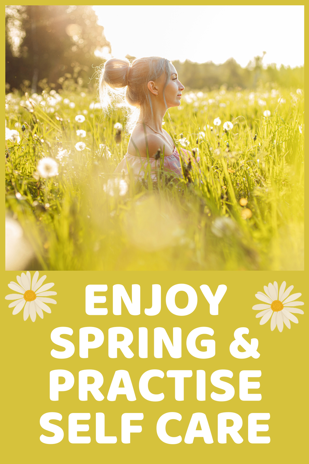 Spring inspiration, spring self care, make the most of spring