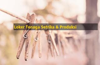 Loker Tenaga Setrika dan Produksi