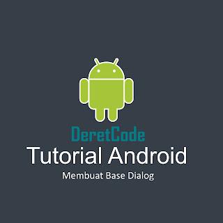 Tutorial Membuat Base Dialog Di Android