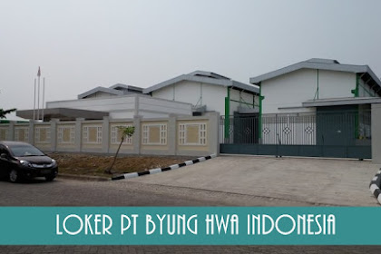 Lowongan Kerja PT Byung Hwa Indonesia Agustus 2018