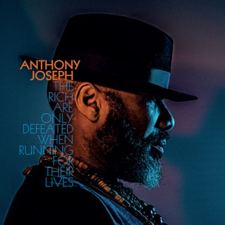 Anthony Joseph - The Rich Are Only Defeated When Running for Their Lives Music Album Reviews