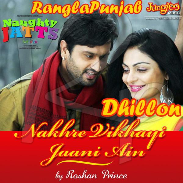 Nakhre Vikhayi Jaani Ain (Naughty Jatts) Roshan Prince Single Mp3 Free Download