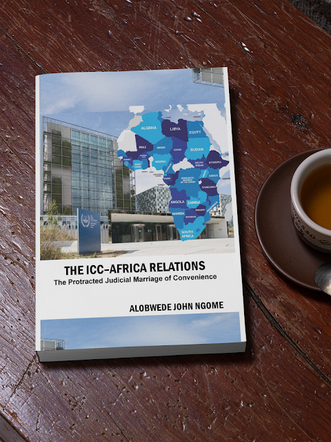 The ICC–Africa Relations: The Protracted Judicial Marriage of Convenience by Alobwede John Ngome