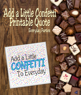 Add a little confetti to everyday.  Share this quote with all you know and spread a little bit of happiness and confetti with the world.